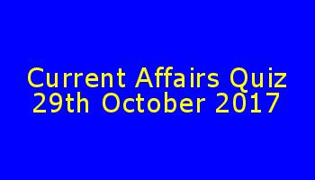 Current Affairs GK Online Quiz October 29 2017 SET 6