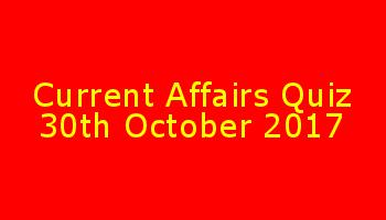 Current Affairs GK Online Quiz October 30 2017 SET 5