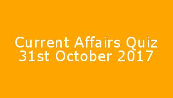Current Affairs GK Online Quiz October 31 2017 SET 5