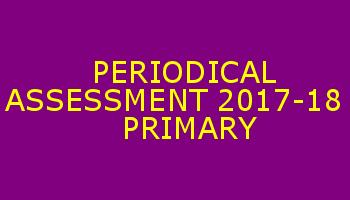 PERIODICAL ASSESSMENT 2017-18 - PRIMARY