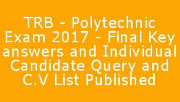 TRB - Polytechnic Exam 2017 - Final Key answers and Individual Candidate Query and C.V List Published