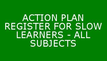 ACTION PLAN REGISTER FOR SLOW LEARNERS - ALL SUBJECTS