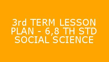 3rd TERM LESSON PLAN - 6,8 TH STD SOCIAL SCIENCE