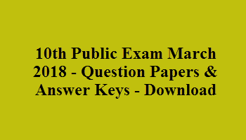 10th Public Exam March 2018 - Question Papers & Answer Keys - Download
