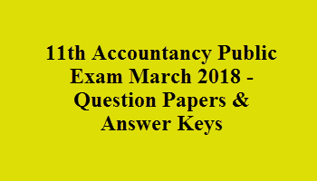 11th Accountancy Public Exam March 2018 - Question Papers & Answer Keys