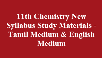 11th Chemistry New Syllabus Study Materials - Tamil Medium & English Medium