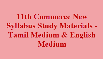 11th Commerce New Syllabus Study Materials - Tamil Medium & English Medium
