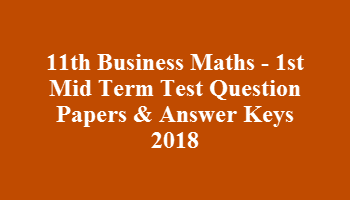 11th Business Maths - 1st Mid Term Test Question Papers & Answer Keys 2018