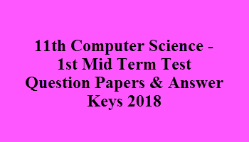 11th Computer Science - 1st Mid Term Test Question Papers & Answer Keys 2018