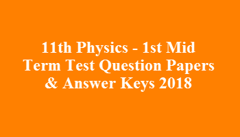 11th Physics - 1st Mid Term Test Question Papers & Answer Keys 2018