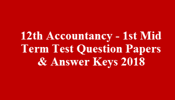 12th Accountancy - 1st Mid Term Test Question Papers & Answer Keys 2018