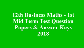 12th Business Maths - 1st Mid Term Test Question Papers & Answer Keys 2018