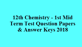 12th Chemistry - 1st Mid Term Test Question Papers & Answer Keys 2018