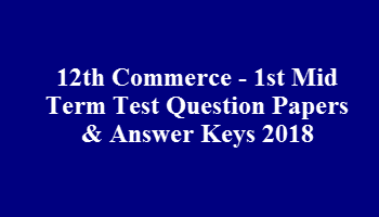 12th Commerce - 1st Mid Term Test Question Papers & Answer Keys 2018