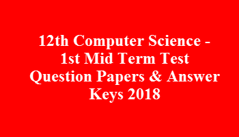 12th Computer Science - 1st Mid Term Test Question Papers & Answer Keys 2018