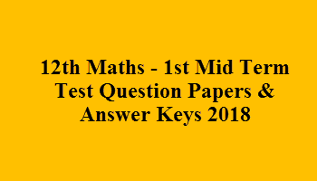 12th Maths - 1st Mid Term Test Question Papers & Answer Keys 2018