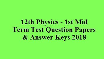 12th Physics - 1st Mid Term Test Question Papers & Answer Keys 2018