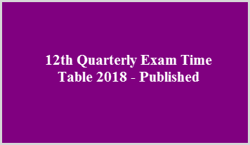 12th Quarterly Exam Time Table 2018 - Published