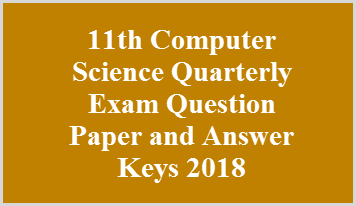 11th Computer Science Quarterly Exam Question Paper and Answer Keys 2018