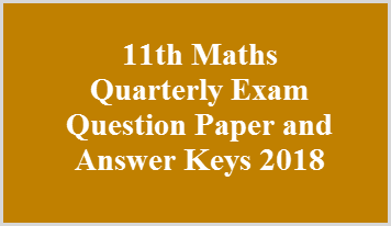 11th Maths Quarterly Exam Question Paper and Answer Keys 2018
