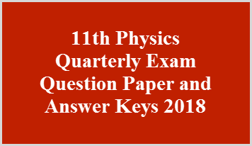 11th Physics Quarterly Exam Question Paper and Answer Keys 2018