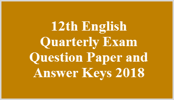 12th English Quarterly Exam Question Paper and Answer Keys 2018