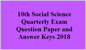 10th Social Science Quarterly Exam Question Paper and Answer Keys 2018