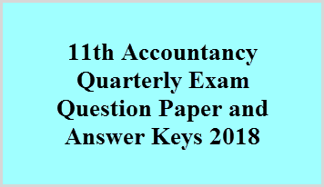 11th Accountancy Quarterly Exam Question Paper and Answer Keys 2018