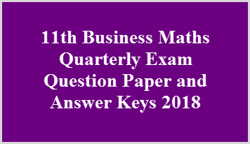 11th Business Maths Quarterly Exam Question Paper and Answer Keys 2018
