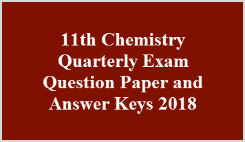 11th Chemistry Quarterly Exam Question Paper and Answer Keys 2018