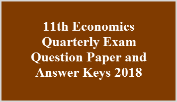 11th Economics Quarterly Exam Question Paper and Answer Keys 2018