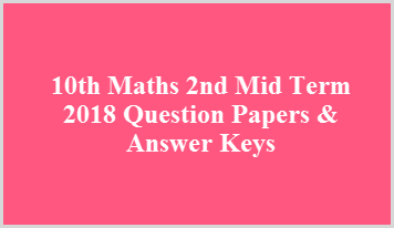 10th Maths 2nd Mid Term 2018 Question Papers & Answer Keys
