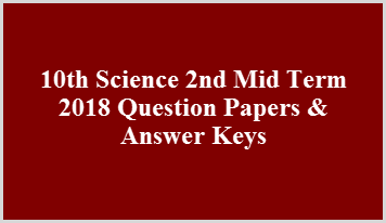 10th Science 2nd Mid Term 2018 Question Papers & Answer Keys
