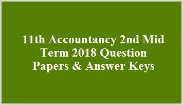 11th Accountancy 2nd Mid Term 2018 Question Papers & Answer Keys