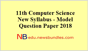 11th Computer Science New Syllabus - Model Question Paper 2018