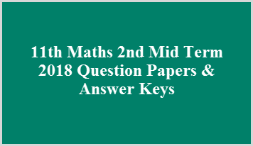 11th Maths 2nd Mid Term 2018 Question Papers & Answer Keys
