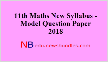 11th Maths New Syllabus - Model Question Paper 2018