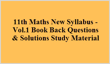 11th Maths New Syllabus - Vol.1 Book Back Questions & Solutions Study Material
