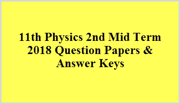 11th Physics 2nd Mid Term 2018 Question Papers & Answer Keys