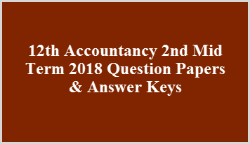 12th Accountancy 2nd Mid Term 2018 Question Papers & Answer Keys