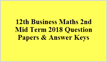 12th Business Maths 2nd Mid Term 2018 Question Papers & Answer Keys