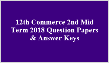 12th Commerce 2nd Mid Term 2018 Question Papers & Answer Keys