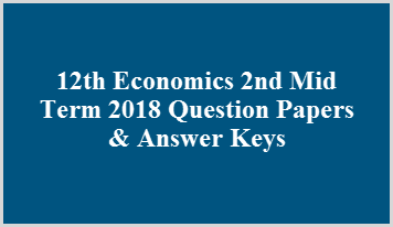 12th Economics 2nd Mid Term 2018 Question Papers & Answer Keys
