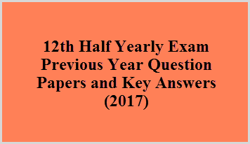 12th Half Yearly Exam Previous Year Question Papers and Key Answers (2017)