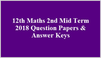 12th Maths 2nd Mid Term 2018 Question Papers & Answer Keys