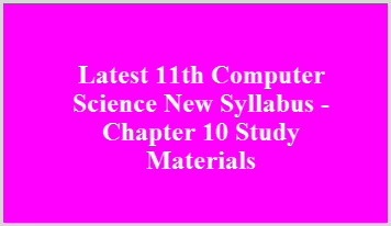 Latest 11th Computer Science New Syllabus - Chapter 10 Study Materials
