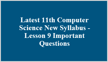 Latest 11th Computer Science New Syllabus - Lesson 9 Important Questions