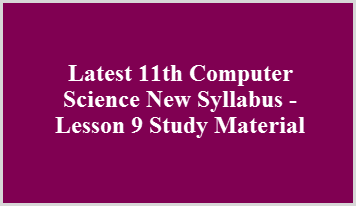 Latest 11th Computer Science New Syllabus - Lesson 9 Study Material