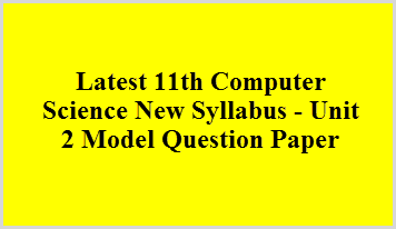 Latest 11th Computer Science New Syllabus - Unit 2 Model Question Paper