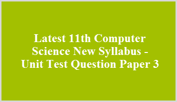 Latest 11th Computer Science New Syllabus - Unit Test Question Paper 3